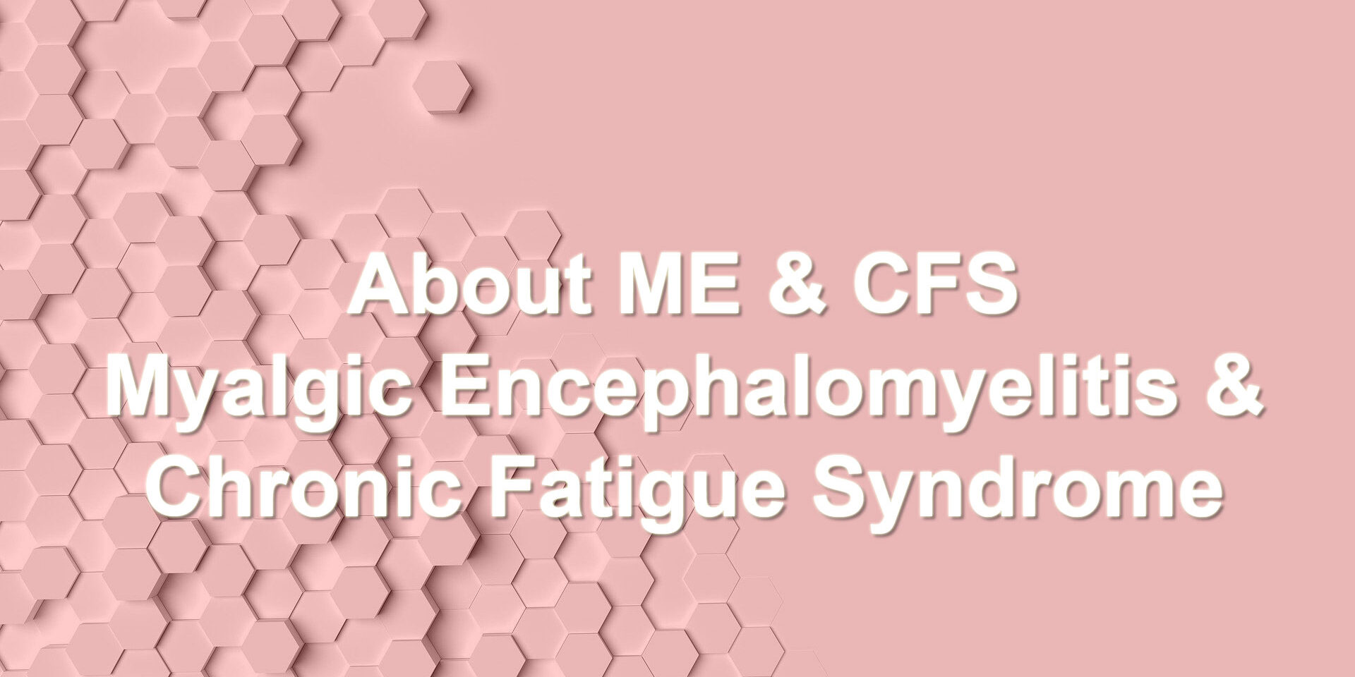 About ME and CFS hexagonal blocks on a pink background